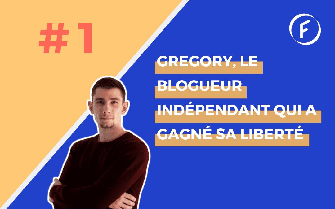 Invité 1 – Gregory le blogueur indépendant qui a gagné sa liberté