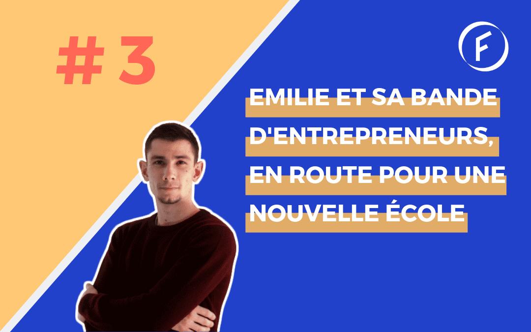 Invité 3 – Emilie et sa bande d'entrepreneurs en route pour une nouvelle école