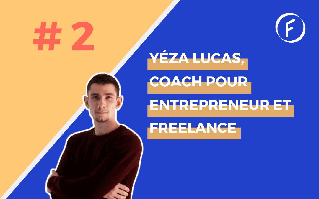 Invité 2 – Yéza Lucas, coach pour Entrepreneur et Freelance